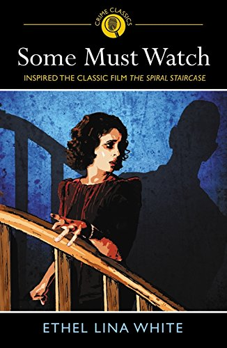 The image shows the cover of Some Must Watch by Ethel Lina White. Beneath the title is the subtitle Inspired the Classic Film The Spiral Staircase. The cover image shows a white woman with dark wavy hair wearing a red dress with a wide neckline. She is ascending the stairs, grasping a wooden bannister and looking over her left shoulder. Behind her on the blue wall is the shadow of a staircase, and a shadow with a masculine outline: tall, broad and short-haired.