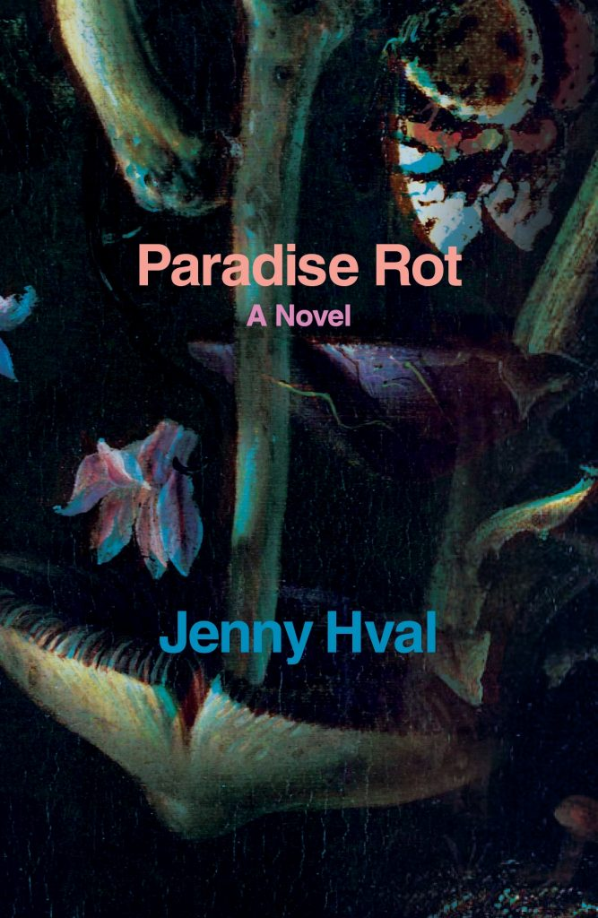 The image is the cover of a book: Paradise Rot: A Novel by Jenny Hval. The title is a third of the way down the image in pink title case, and the name of the author is a third of the way from the bottom, in blue title case. The image is a double exposure of a painting of plant matter, including a mushroom and a petalled flower head , and a butterfly in the top right hand corner.