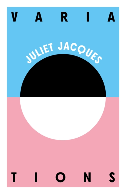 The image shows the cover of Juliet Jacques' short story collection Variations. The top half of the cover is blue, the bottom half is pink, and in the centre of the cover is a circle that looks like a pill, and its top half is black and bottom half is white.